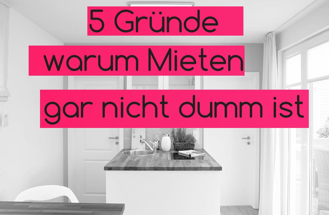5 gr nde warum mieten besser ist als kaufen. Black Bedroom Furniture Sets. Home Design Ideas